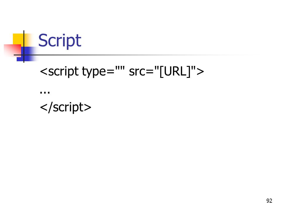 Script <script type= src= [URL] > ... </script>